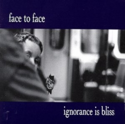 Face2Face - Ignorance Is Bliss