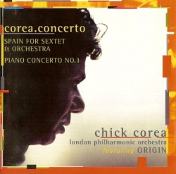 Chick Corea - Corea.Concerto: Spain For Sextet & Orchestra / Piano Concerto No.1