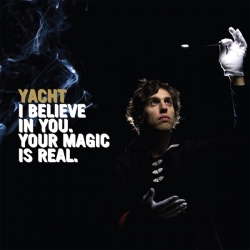 YACHT - I Believe In You. Your Magic Is Real.