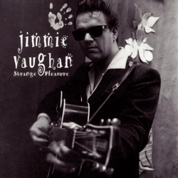 Jimmie Vaughan - Strange Pleasure