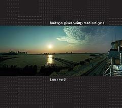 Lou Reed - Hudson River Wind Meditations