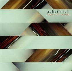 Auburn Lull - Begin Civil Twilight