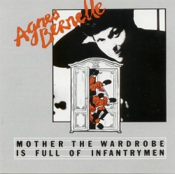 Agnes Bernelle - Mother The Wardrobe Is Full Of Infantrymen