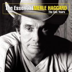 Merle Haggard - The Essential Merle Haggard: The Epic Years