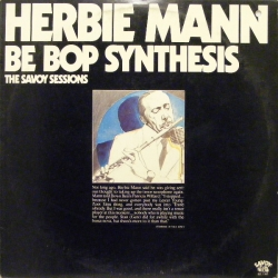 Herbie Mann - Be Bop Synthesis; The Savoy Sessions