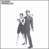 Television Personalities - ...And Don't The Kids Just Love It
