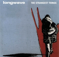 Longwave - The Strangest Things