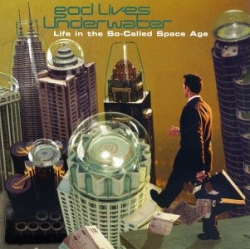God Lives Underwater - Life In The So-Called Space Age
