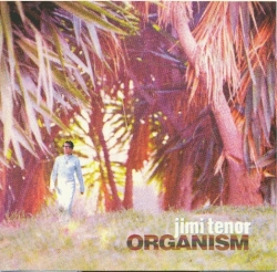 Jimi Tenor - Organism