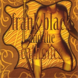 Frank Black and the Catholics - Frank Black And The Catholics