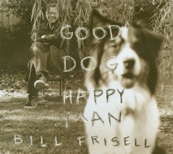 Bill Frisell - Good Dog, Happy Man