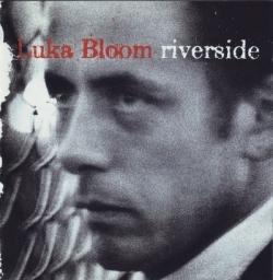Luka Bloom - Riverside