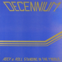 Decennium - Rock & Roll Standing In The Middle