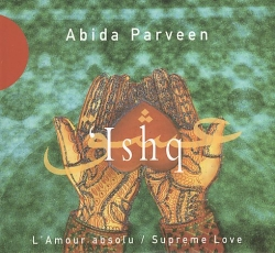 Abida Parveen - 'Ishq • L'Amour Absolu/Supreme Love