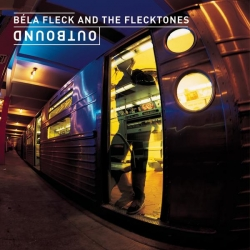 Béla Fleck & the Flecktones - Outbound