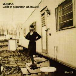 Alpha - Lost In A Garden Of Clouds Part 2