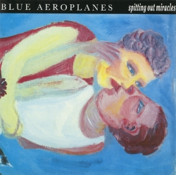 The Blue Aeroplanes - Spitting Out Miracles