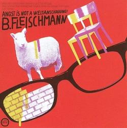 b. fleischmann - Angst Is Not A Weltanschauung!