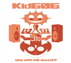 Kid606 - Who Still Kill Sound?