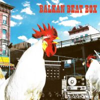 Balkan Beat Box - Balkan Beat Box
