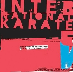 International Karate - More Of What We've Heard Before Than We've Ever Heard Before