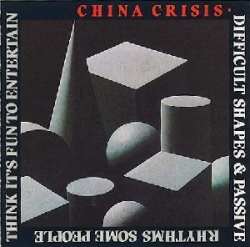 China Crisis - Difficult Shapes & Passive Rhythms, Some People Think It's Fun To Entertain