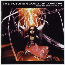 The Future Sound of London - From The Archives Vol. 3