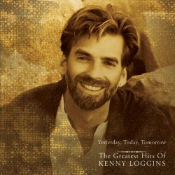 Kenny Loggins - Yesterday, Today, Tomorrow - The Greatest Hits Of Kenny Loggins