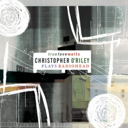 Christopher O'Riley - True Love Waits (Christopher O'Riley Plays Radiohead)