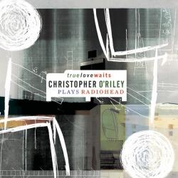 Christopher O'Riley - True Love Waits (Christopher O'Riley Plays Radiohead)