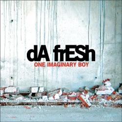 Da Fresh - One Imaginary Boy