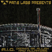 A.I.G. - Fame Labs Presents: A.I.G. (Darkim Be Allah & AllahWise)