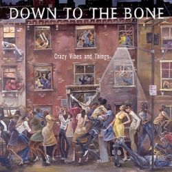 Down To The Bone - Crazy Vibes And Things