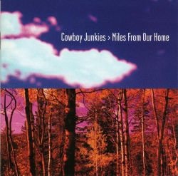 Cowboy Junkies - Miles From Our Home