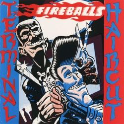 Fireballs - Terminal Haircut