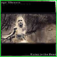 Ego Likeness - Water To The Dead