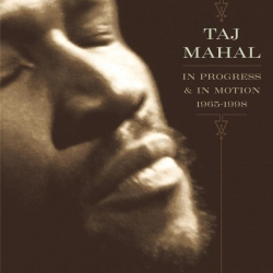 Taj Mahal - In Progress & In Motion (1965-1998)
