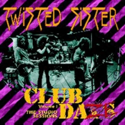 Twisted Sister - Club Daze Vol. 1 - The Studio Sessions