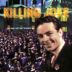 Killing Joke - ...No Way Out But Forward Go