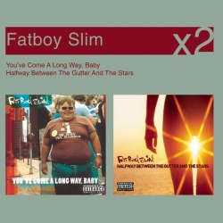 Fatboy Slim - You've Come A Long Way, Baby / Halfway Between The Gutter And The Stars