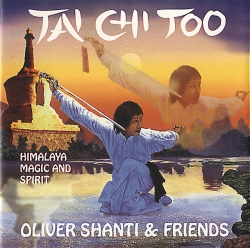 Oliver Shanti & Friends - Tai Chi Too - Himalaya, Magic & Spirit