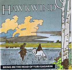 Hawkwind - Bring Me The Head Of Yuri Gagarin