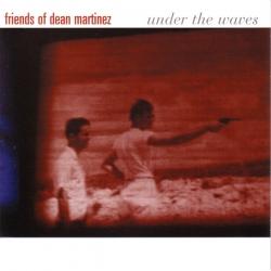 Friends of Dean Martinez - Under The Waves