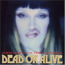 Dead or Alive - Unbreakable _ The Fragile Remixes