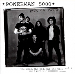 Powerman 5000 - The Good, The Bad, And The Ugly Vol.1 - Rare & Previously Unreleased '91-'96