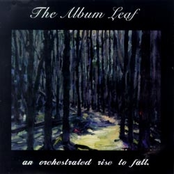 The Album Leaf - An Orchestrated Rise To Fall