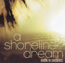 A Shoreline Dream - Avoiding The Consequences