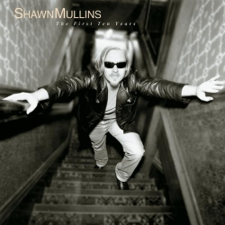 Shawn Mullins - The First Ten Years