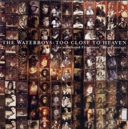 The Waterboys - Too Close To Heaven: The Unreleased Fisherman's Blues Sessions