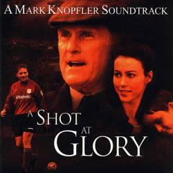 Mark Knopfler - A Shot At Glory